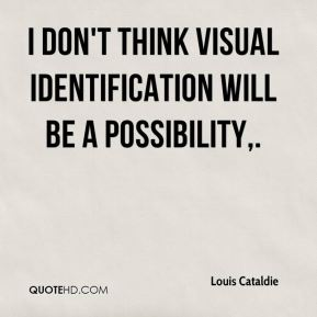 I don't think visual identification will be a possibility.