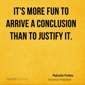 It's more fun to arrive a conclusion than to justify it.