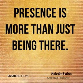 Presence is more than just being there.