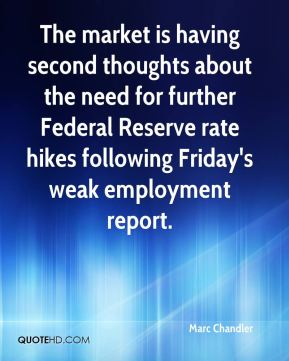 Marc Chandler  - The market is having second thoughts about the need for further Federal Reserve rate hikes following Friday's weak employment report.