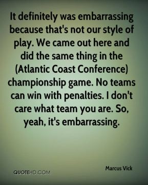 It definitely was embarrassing because that's not our style of play. We came out here and did the same thing in the (Atlantic Coast Conference) championship game. No teams can win with penalties. I don't care what team you are. So, yeah, it's embarrassing.