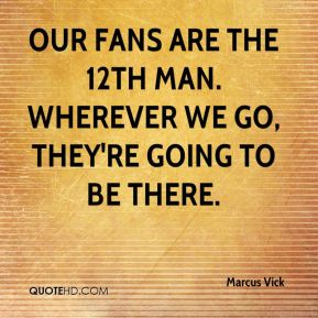 Our fans are the 12th man. Wherever we go, they're going to be there.