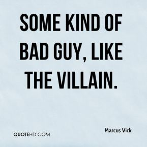 Some kind of bad guy, like the villain.
