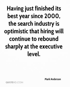 Having just finished its best year since 2000, the search industry is optimistic that hiring will continue to rebound sharply at the executive level.