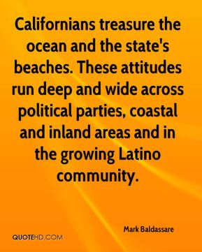Mark Baldassare  - Californians treasure the ocean and the state's beaches. These attitudes run deep and wide across political parties, coastal and inland areas and in the growing Latino community.