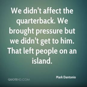 Mark Dantonio  - We didn't affect the quarterback. We brought pressure but we didn't get to him. That left people on an island.