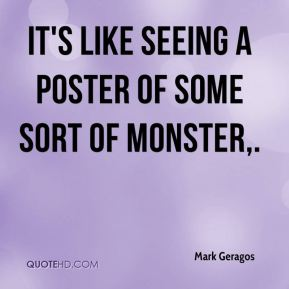 Mark Geragos  - It's like seeing a poster of some sort of monster.