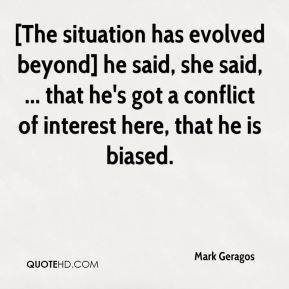 Mark Geragos  - [The situation has evolved beyond] he said, she said, ... that he's got a conflict of interest here, that he is biased.