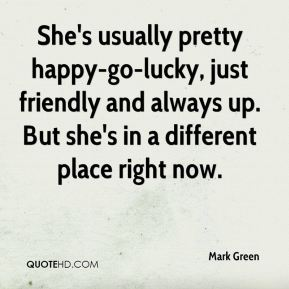 She's usually pretty happy-go-lucky, just friendly and always up. But she's in a different place right now.