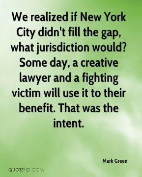 We realized if New York City didn't fill the gap, what jurisdiction would? Some day, a creative lawyer and a fighting victim will use it to their benefit. That was the intent.