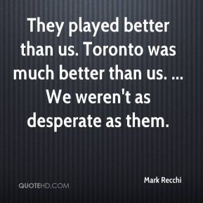 They played better than us. Toronto was much better than us. ... We weren't as desperate as them.