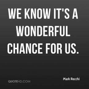 We know it's a wonderful chance for us.