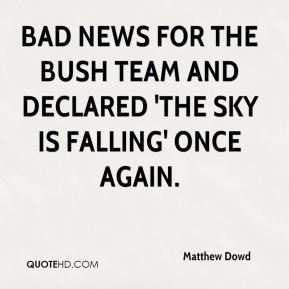 Matthew Dowd  - bad news for the Bush team and declared 'the sky is falling' once again.