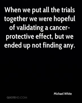 When we put all the trials together we were hopeful of validating a cancer-protective effect, but we ended up not finding any.