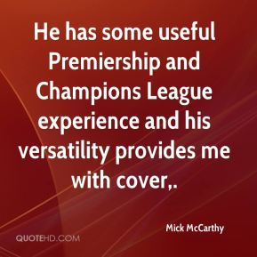 He has some useful Premiership and Champions League experience and his versatility provides me with cover.