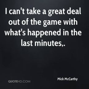 I can't take a great deal out of the game with what's happened in the last minutes.
