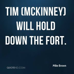 Tim (McKinney) will hold down the fort.
