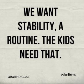 We want stability, a routine. The kids need that.
