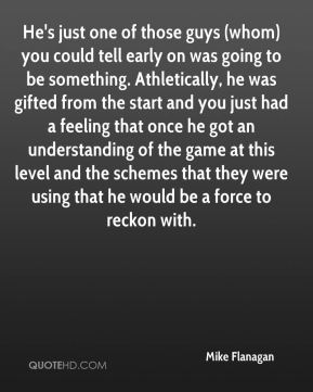 He's just one of those guys (whom) you could tell early on was going to be something. Athletically, he was gifted from the start and you just had a feeling that once he got an understanding of the game at this level and the schemes that they were using that he would be a force to reckon with.