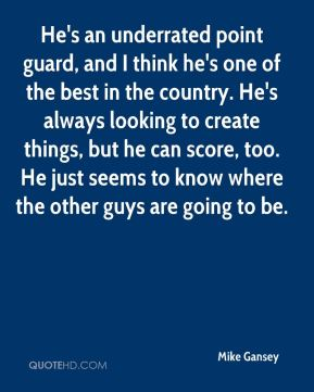 He's an underrated point guard, and I think he's one of the best in the country. He's always looking to create things, but he can score, too. He just seems to know where the other guys are going to be.