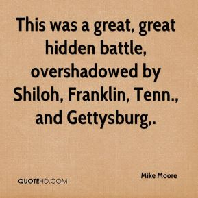 Mike Moore  - This was a great, great hidden battle, overshadowed by Shiloh, Franklin, Tenn., and Gettysburg.