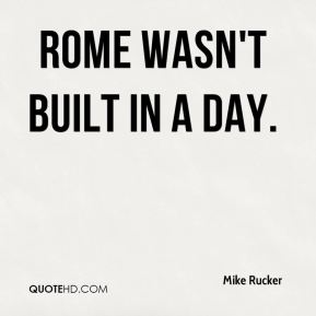 rome wasnt built in a day essay If rome wasn t built in a day, an essay isn t done in one sitting how to write an essay answerthis is without doubt the most vital part of writing an essay.