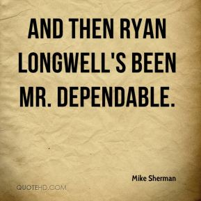 And then Ryan Longwell's been Mr. Dependable.