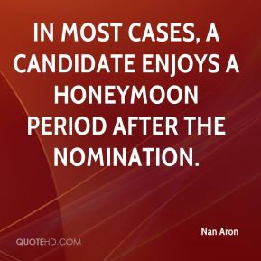 Nan Aron  - In most cases, a candidate enjoys a honeymoon period after the nomination.