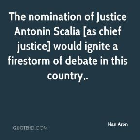 The nomination of Justice Antonin Scalia [as chief justice] would ignite a firestorm of debate in this country.