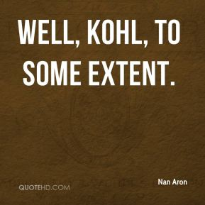 Well, Kohl, to some extent.