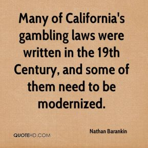 Many of California's gambling laws were written in the 19th Century, and some of them need to be modernized.