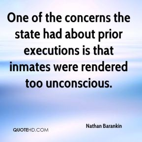 One of the concerns the state had about prior executions is that inmates were rendered too unconscious.