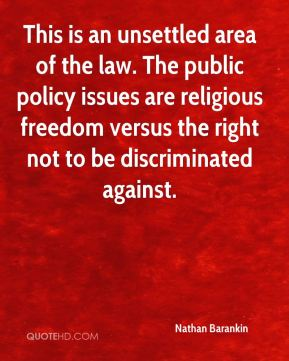 This is an unsettled area of the law. The public policy issues are religious freedom versus the right not to be discriminated against.