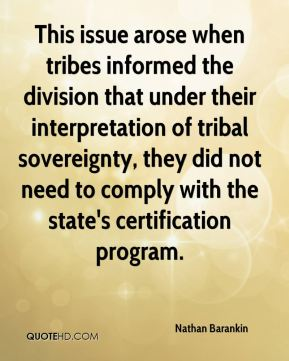 This issue arose when tribes informed the division that under their interpretation of tribal sovereignty, they did not need to comply with the state's certification program.