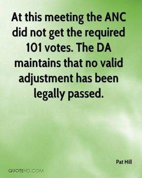 At this meeting the ANC did not get the required 101 votes. The DA maintains that no valid adjustment has been legally passed.