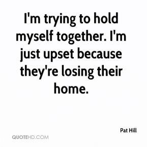I'm trying to hold myself together. I'm just upset because they're losing their home.