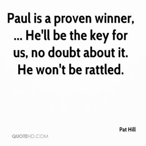Paul is a proven winner, ... He'll be the key for us, no doubt about it. He won't be rattled.