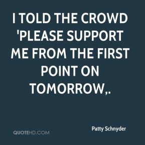 Patty Schnyder  - I told the crowd 'Please support me from the first point on tomorrow.