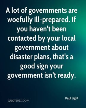 A lot of governments are woefully ill-prepared. If you haven't been contacted by your local government about disaster plans, that's a good sign your government isn't ready.