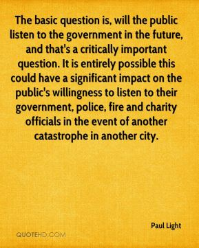 The basic question is, will the public listen to the government in the future, and that's a critically important question. It is entirely possible this could have a significant impact on the public's willingness to listen to their government, police, fire and charity officials in the event of another catastrophe in another city.