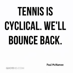 Paul McNamee  - Tennis is cyclical. We'll bounce back.