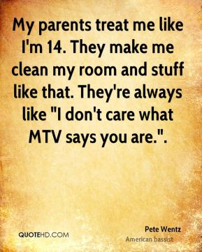 """My parents treat me like I'm 14. They make me clean my room and stuff like that. They're always like """"I don't care what MTV says you are.""""."""