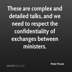 Peter Power  - These are complex and detailed talks, and we need to respect the confidentiality of exchanges between ministers.