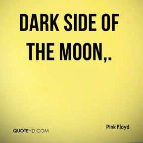 Pink Floyd  - Dark Side of the Moon.