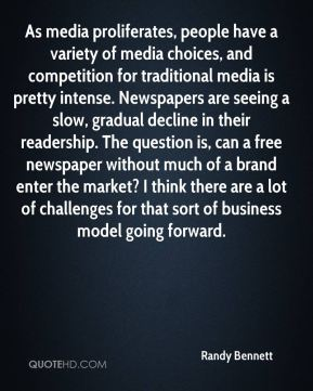 Randy Bennett  - As media proliferates, people have a variety of media choices, and competition for traditional media is pretty intense. Newspapers are seeing a slow, gradual decline in their readership. The question is, can a free newspaper without much of a brand enter the market? I think there are a lot of challenges for that sort of business model going forward.
