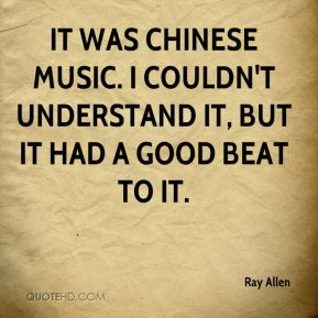 It was Chinese music. I couldn't understand it, but it had a good beat to it.