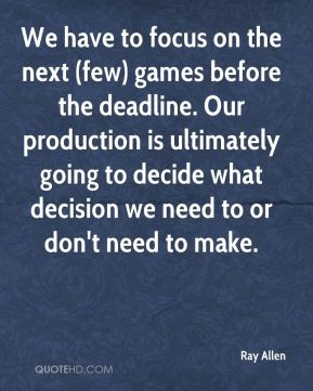 We have to focus on the next (few) games before the deadline. Our production is ultimately going to decide what decision we need to or don't need to make.