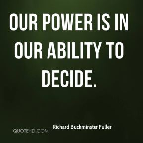Our power is in our ability to decide.