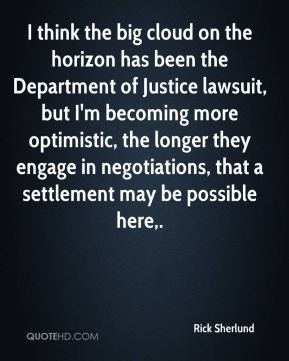 Rick Sherlund  - I think the big cloud on the horizon has been the Department of Justice lawsuit, but I'm becoming more optimistic, the longer they engage in negotiations, that a settlement may be possible here.