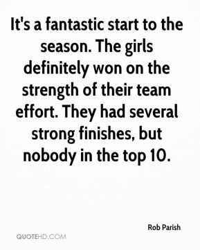 Rob Parish  - It's a fantastic start to the season. The girls definitely won on the strength of their team effort. They had several strong finishes, but nobody in the top 10.